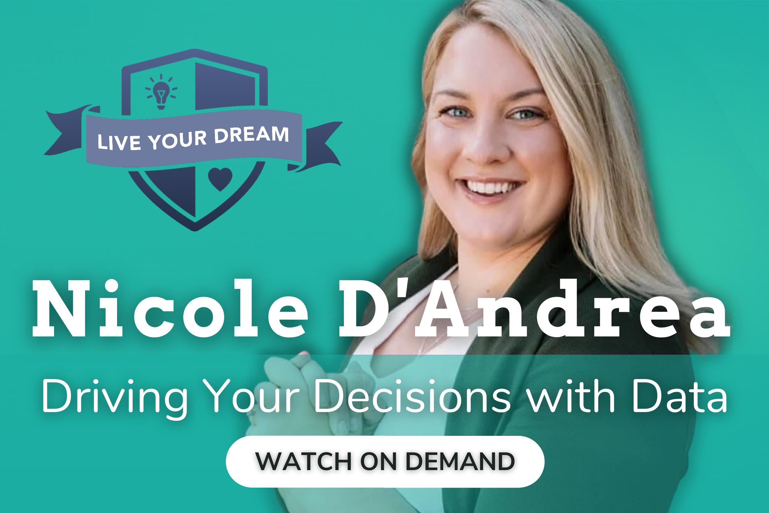 Watch Live Your Dream: Driving Your Decisions with Data On Demand
